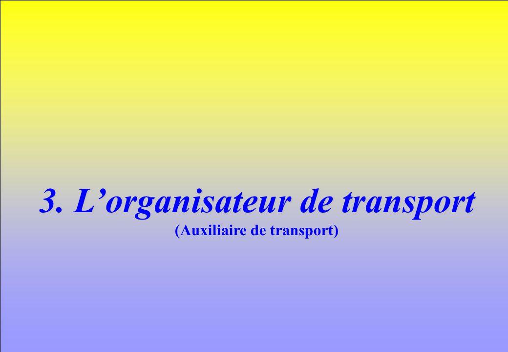 3. L'organisateur de transport (Auxiliaire de transport)