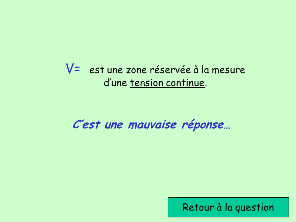 V= est une zone réservée à la mesure d'une tension continue.