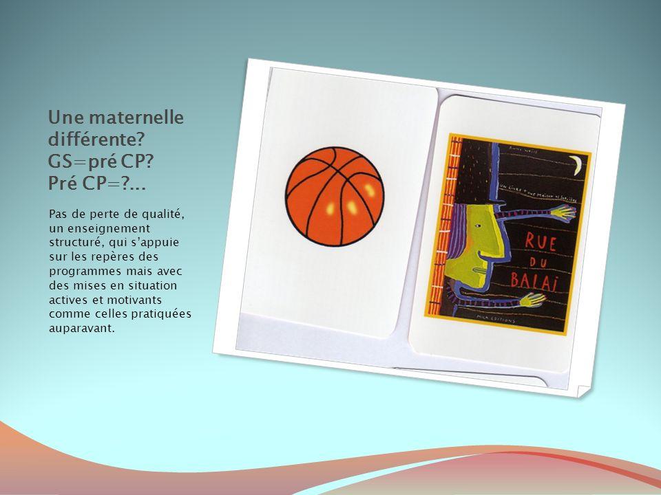 Une maternelle différente GS=pré CP Pré CP= ...