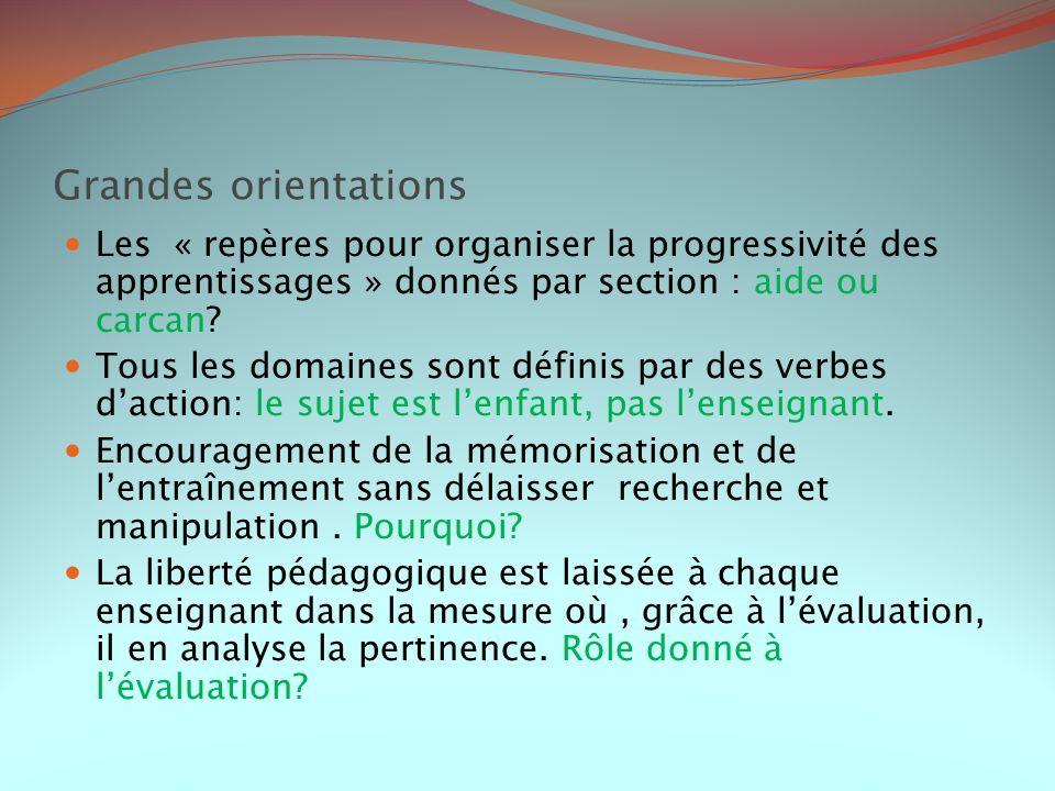 Grandes orientations Les « repères pour organiser la progressivité des apprentissages » donnés par section : aide ou carcan