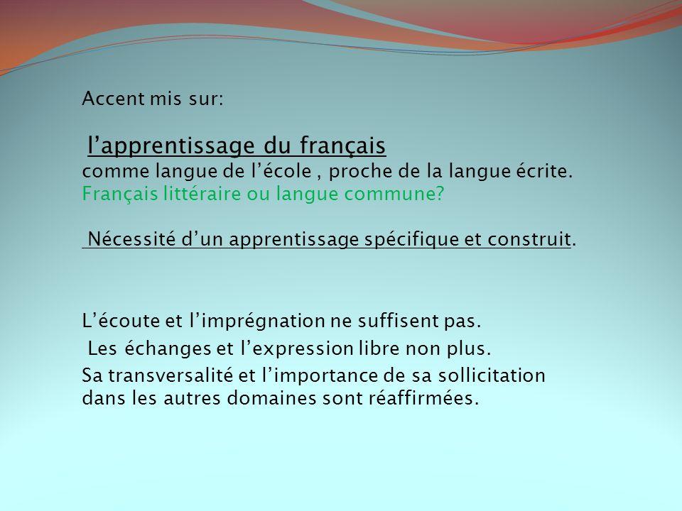 Accent mis sur: l'apprentissage du français. comme langue de l'école , proche de la langue écrite.
