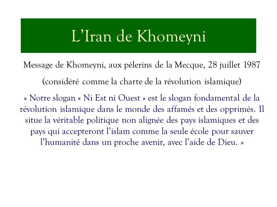 L'Iran de KhomeyniMessage de Khomeyni, aux pèlerins de la Mecque, 28 juillet 1987. (considéré comme la charte de la révolution islamique)