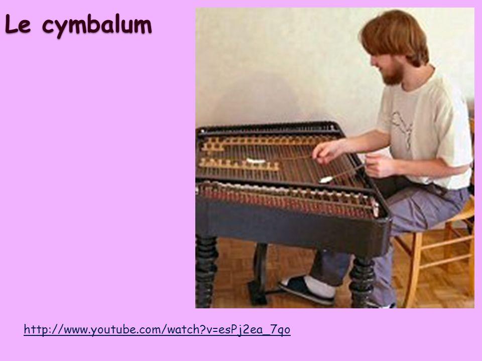 Le cymbalum http://www.youtube.com/watch v=esPj2ea_7qo