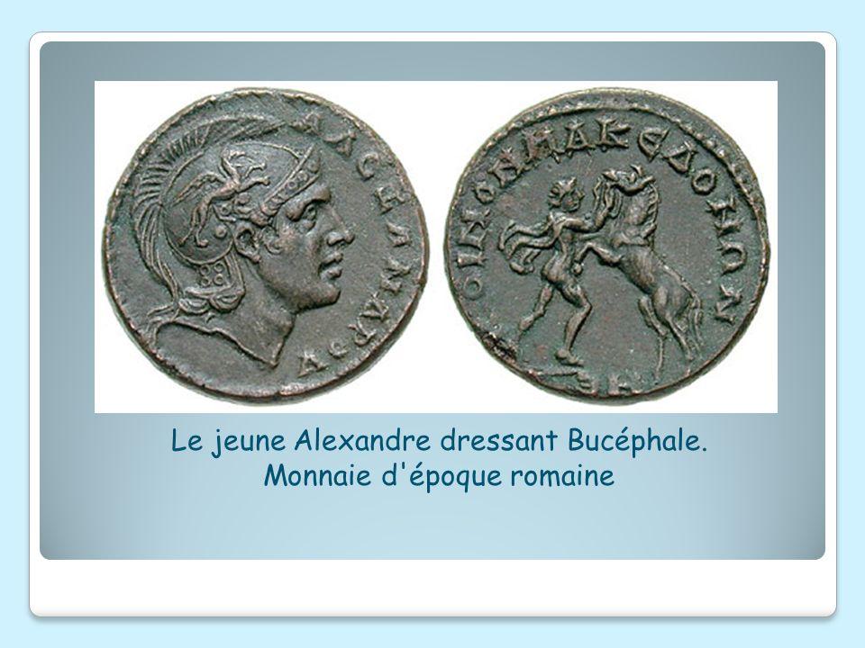 Le jeune Alexandre dressant Bucéphale. Monnaie d époque romaine