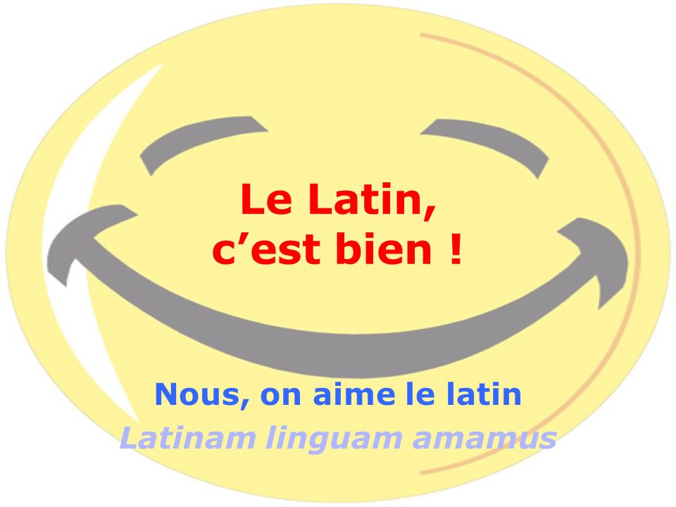 Nous, on aime le latin Latinam linguam amamus