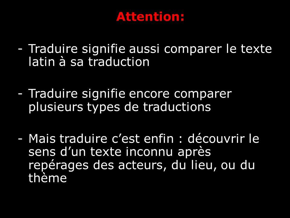 Attention: Traduire signifie aussi comparer le texte latin à sa traduction. Traduire signifie encore comparer plusieurs types de traductions.