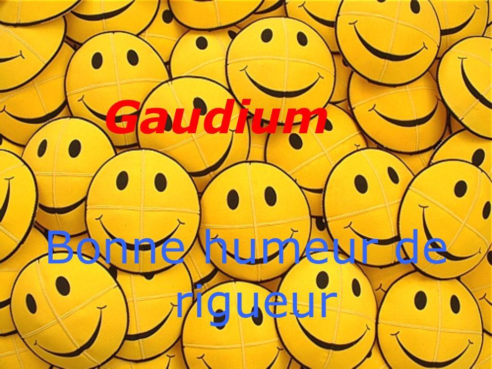 Gaudium Bonne humeur de rigueur