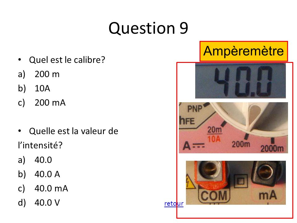 Question 9 Ampèremètre Quel est le calibre 200 m 10A 200 mA