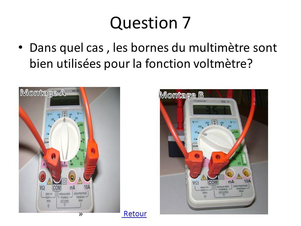 Question 7 Dans quel cas , les bornes du multimètre sont bien utilisées pour la fonction voltmètre