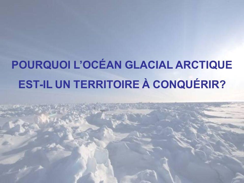 POURQUOI L'OCÉAN GLACIAL ARCTIQUE EST-IL UN TERRITOIRE À CONQUÉRIR