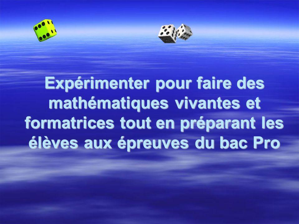 Expérimenter pour faire des mathématiques vivantes et formatrices tout en préparant les élèves aux épreuves du bac Pro