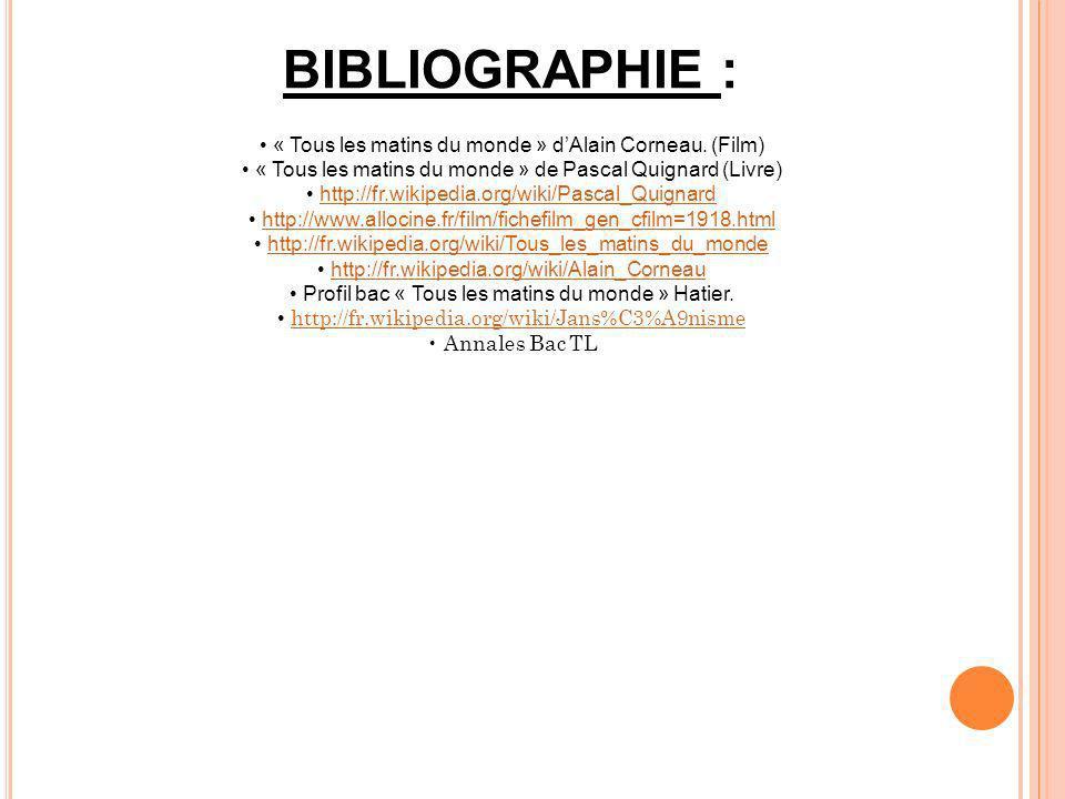 BIBLIOGRAPHIE : • « Tous les matins du monde » d'Alain Corneau. (Film)