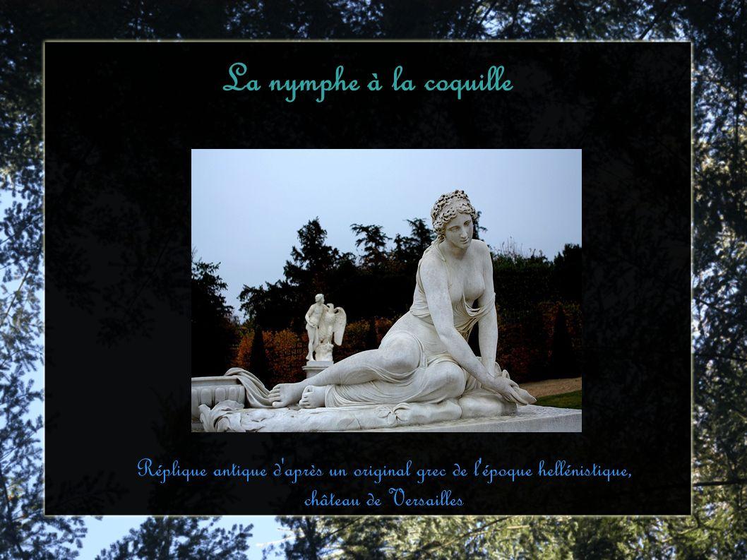 La nymphe à la coquille Réplique antique d après un original grec de l époque hellénistique, château de Versailles.