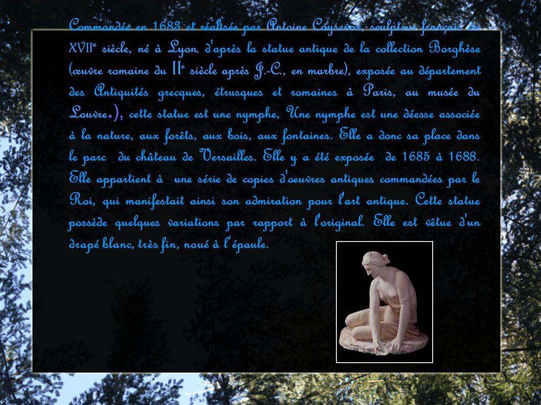 Commandée en 1683 et réalisée par Antoine Coysevox, sculpteur français du XVIIe siècle, né à Lyon, d après la statue antique de la collection Borghèse (œuvre romaine du IIe siècle après J.-C., en marbre), exposée au département des Antiquités grecques, étrusques et romaines à Paris, au musée du Louvre.), cette statue est une nymphe, Une nymphe est une déesse associée à la nature, aux forêts, aux bois, aux fontaines.