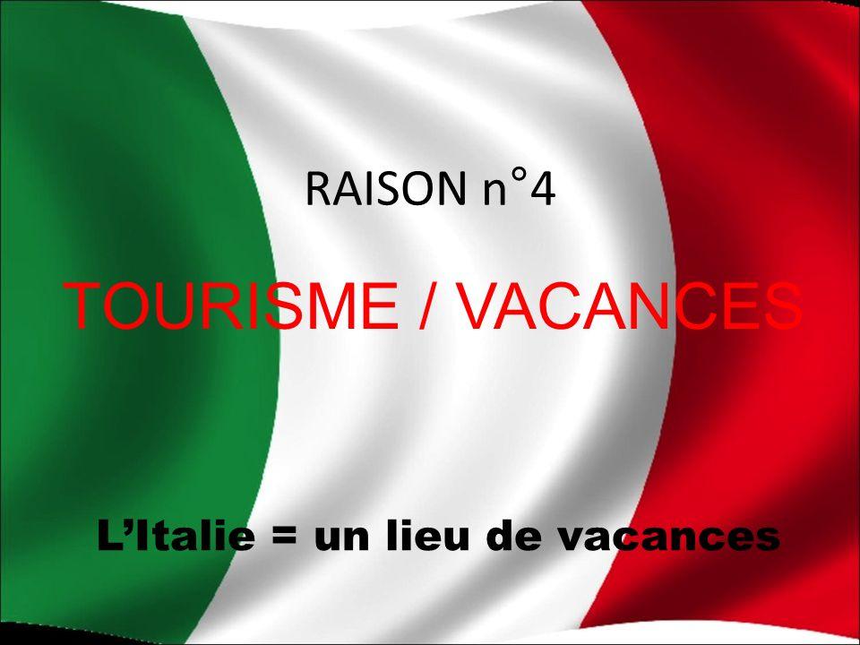 RAISON n°4 TOURISME / VACANCES L'Italie = un lieu de vacances