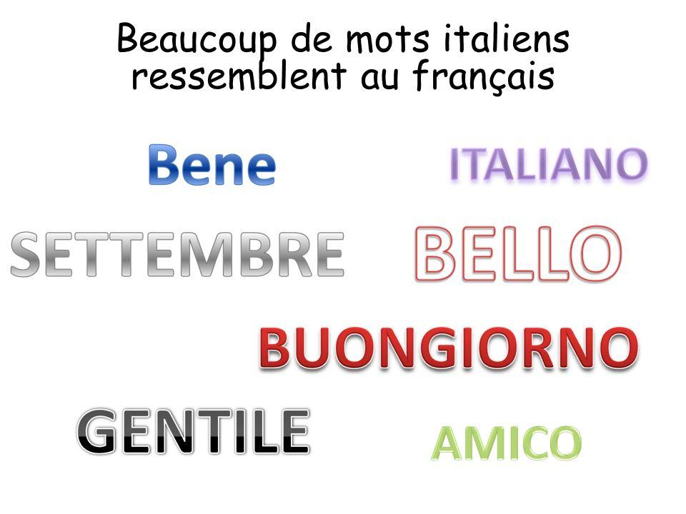 Beaucoup de mots italiens ressemblent au français