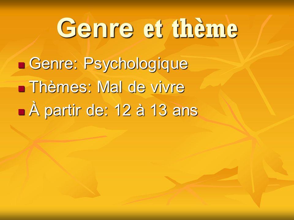 Genre et thème Genre: Psychologique Thèmes: Mal de vivre