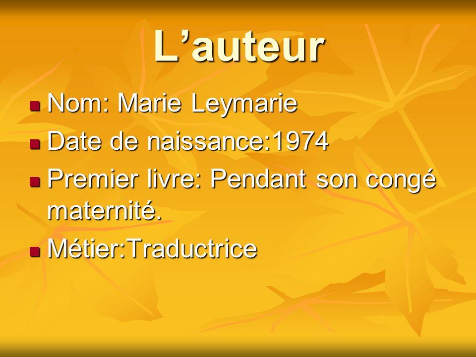 L'auteur Nom: Marie Leymarie Date de naissance:1974