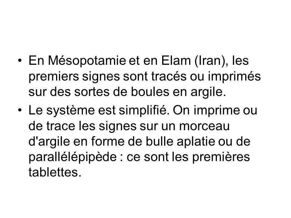 En Mésopotamie et en Elam (Iran), les premiers signes sont tracés ou imprimés sur des sortes de boules en argile.
