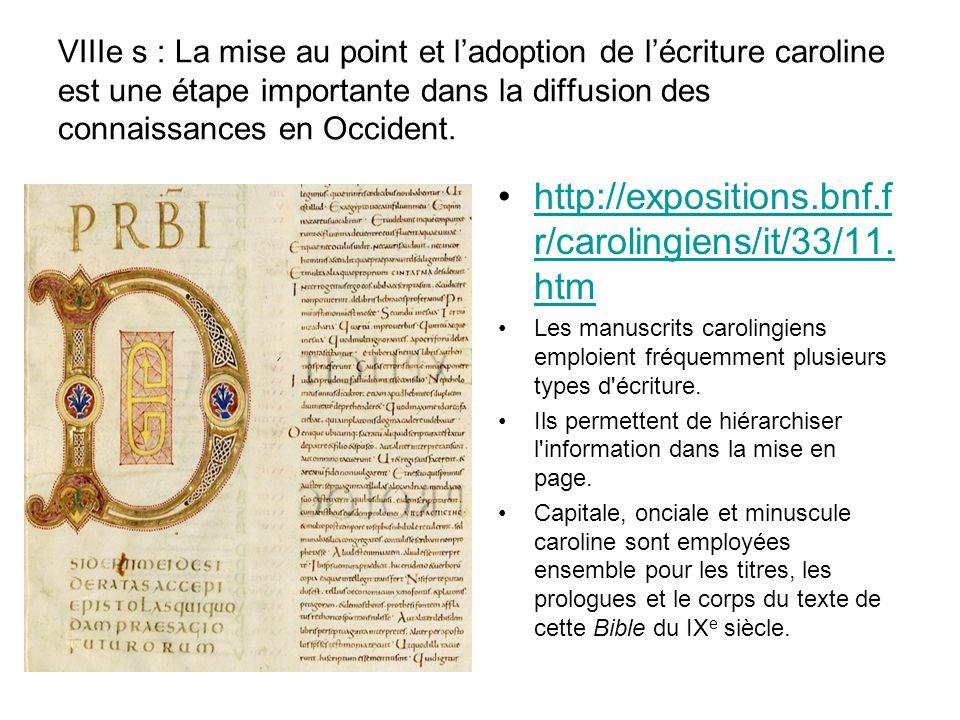 VIIIe s : La mise au point et l'adoption de l'écriture caroline est une étape importante dans la diffusion des connaissances en Occident.