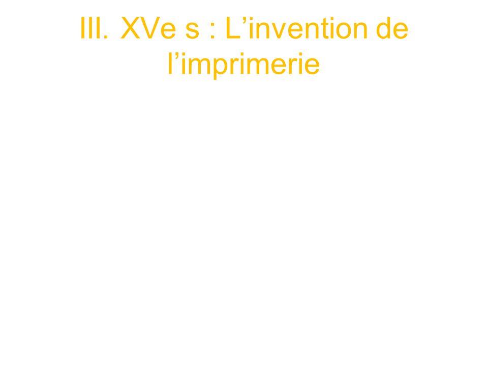 III. XVe s : L'invention de l'imprimerie