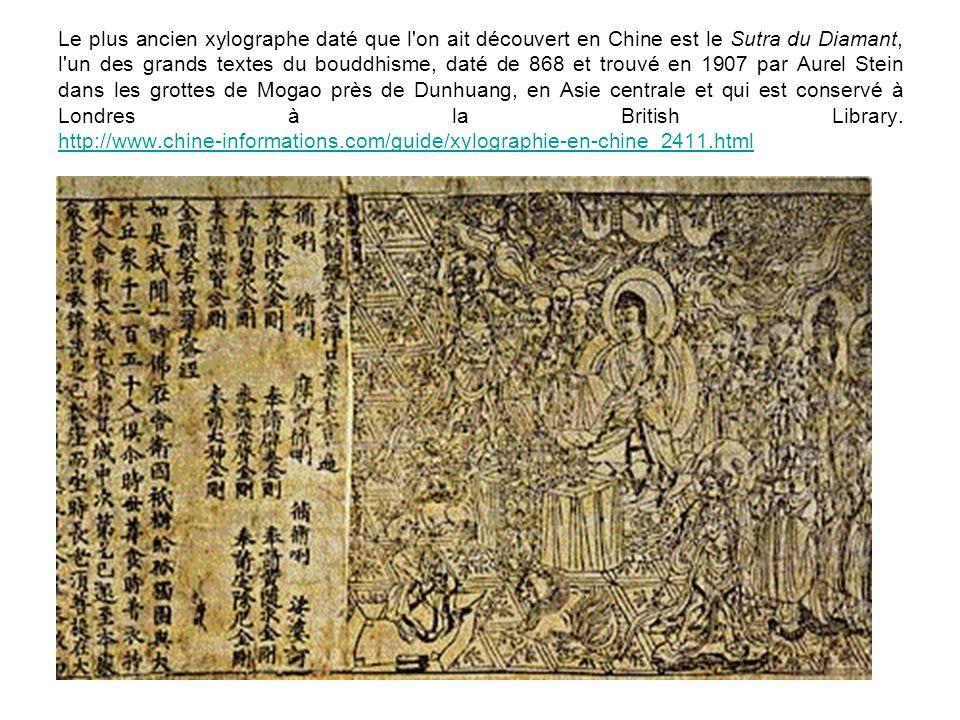 Le plus ancien xylographe daté que l on ait découvert en Chine est le Sutra du Diamant, l un des grands textes du bouddhisme, daté de 868 et trouvé en 1907 par Aurel Stein dans les grottes de Mogao près de Dunhuang, en Asie centrale et qui est conservé à Londres à la British Library.