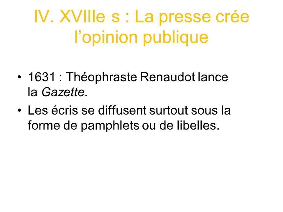 IV. XVIIIe s : La presse crée l'opinion publique