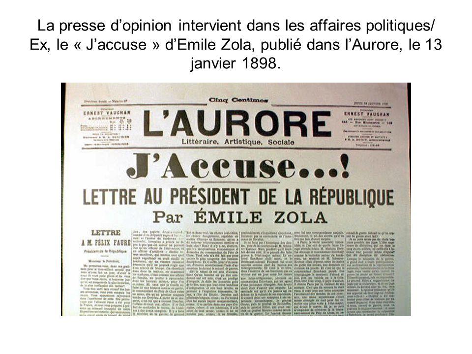 La presse d'opinion intervient dans les affaires politiques/ Ex, le « J'accuse » d'Emile Zola, publié dans l'Aurore, le 13 janvier 1898.
