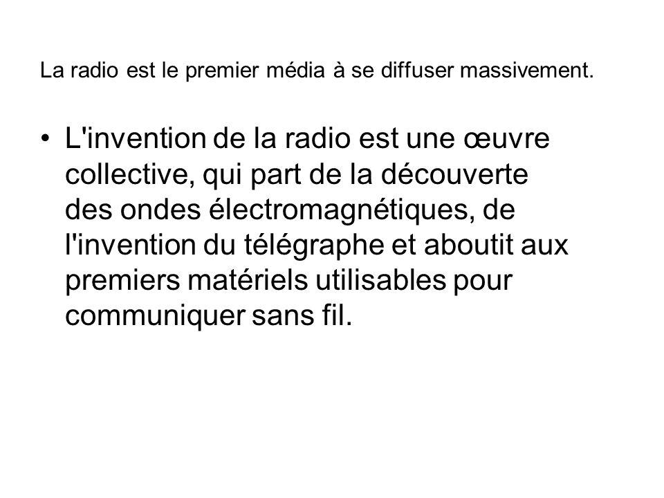 La radio est le premier média à se diffuser massivement.