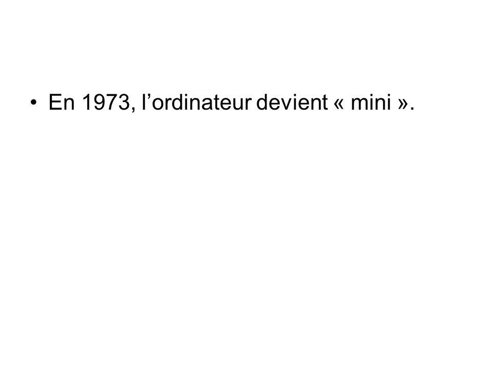 En 1973, l'ordinateur devient « mini ».