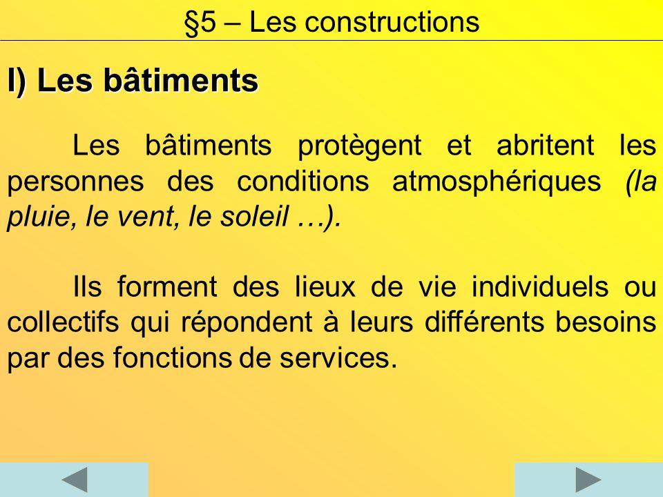 I) Les bâtiments §5 – Les constructions