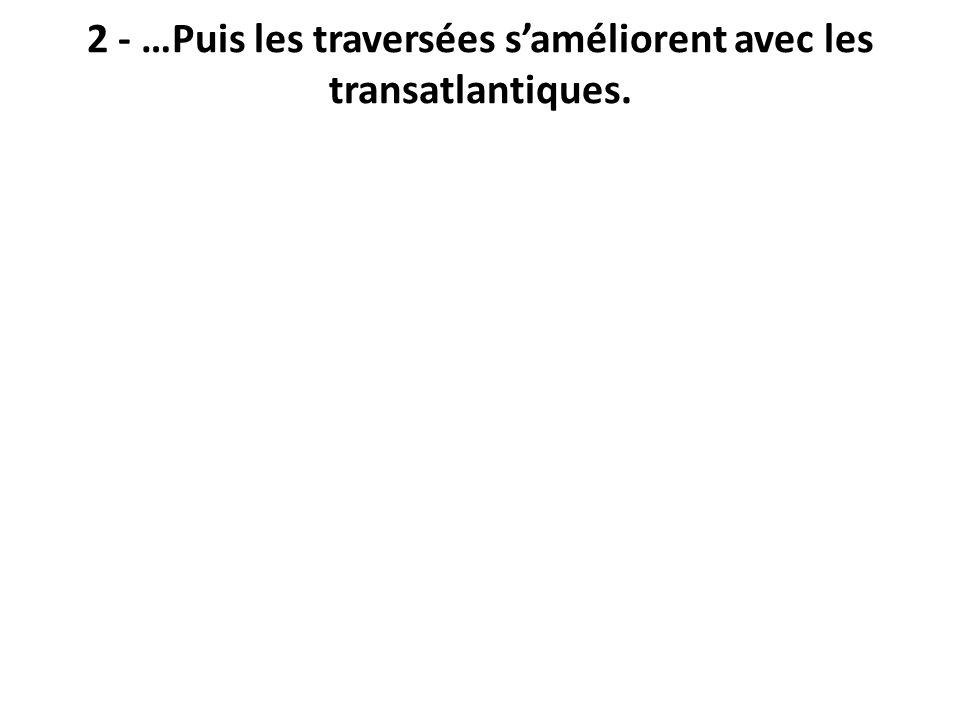 2 - …Puis les traversées s'améliorent avec les transatlantiques.