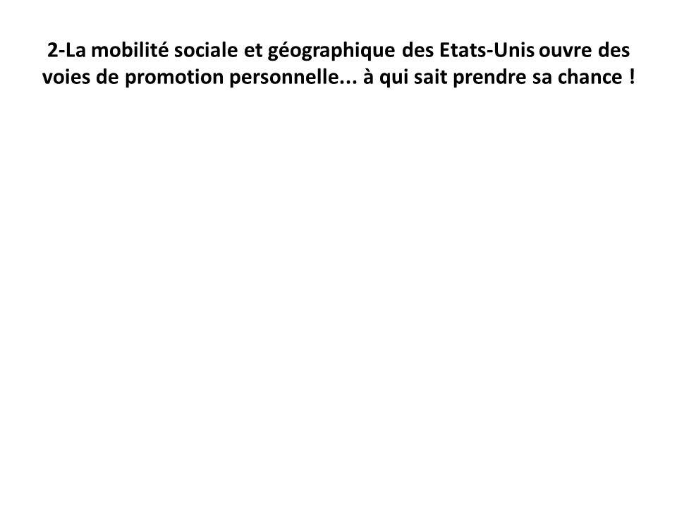 2-La mobilité sociale et géographique des Etats-Unis ouvre des voies de promotion personnelle...