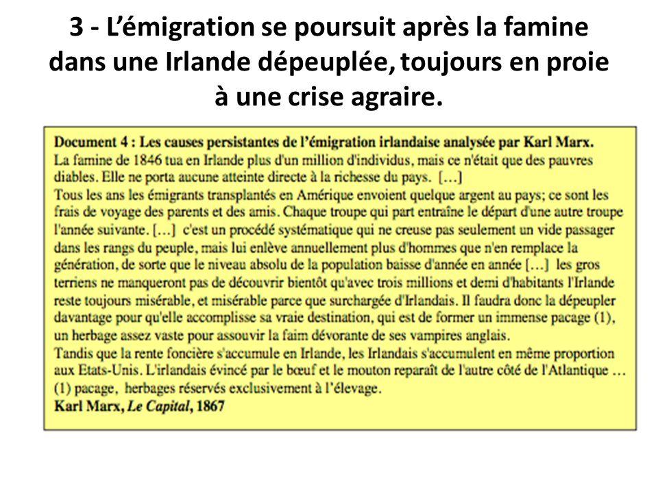 3 - L'émigration se poursuit après la famine dans une Irlande dépeuplée, toujours en proie à une crise agraire.