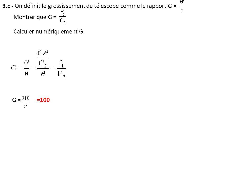 3.c - On définit le grossissement du télescope comme le rapport G =