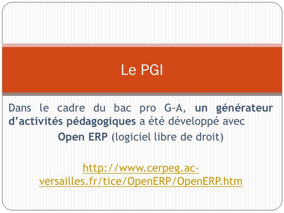 Le PGI Dans le cadre du bac pro G-A, un générateur d'activités pédagogiques a été développé avec. Open ERP (logiciel libre de droit)