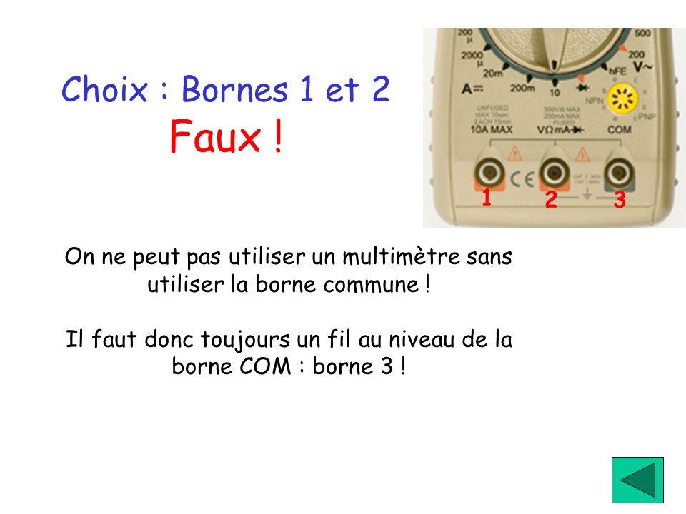 12. 3. Choix : Bornes 1 et 2 Faux ! On ne peut pas utiliser un multimètre sans utiliser la borne commune !