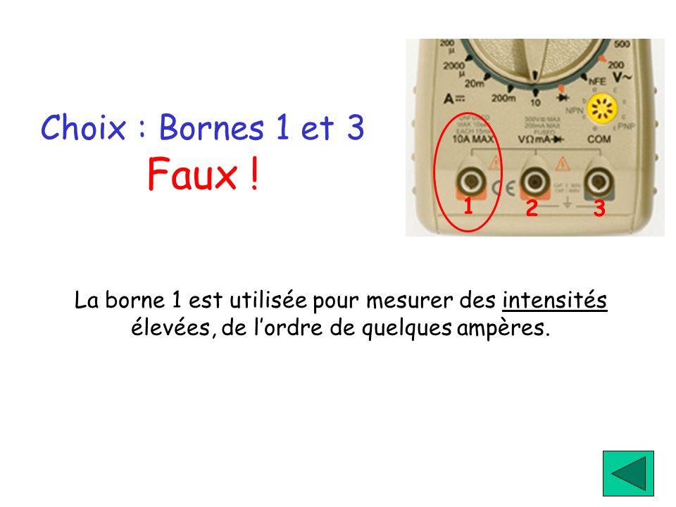 1 2. 3. Choix : Bornes 1 et 3 Faux .