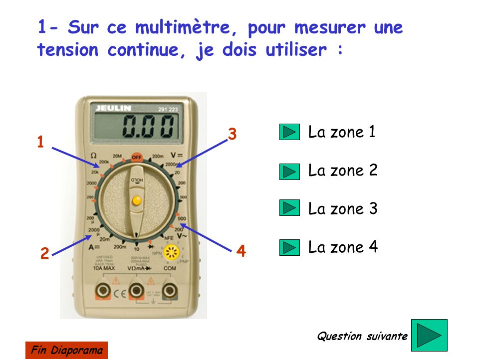 1- Sur ce multimètre, pour mesurer une tension continue, je dois utiliser :