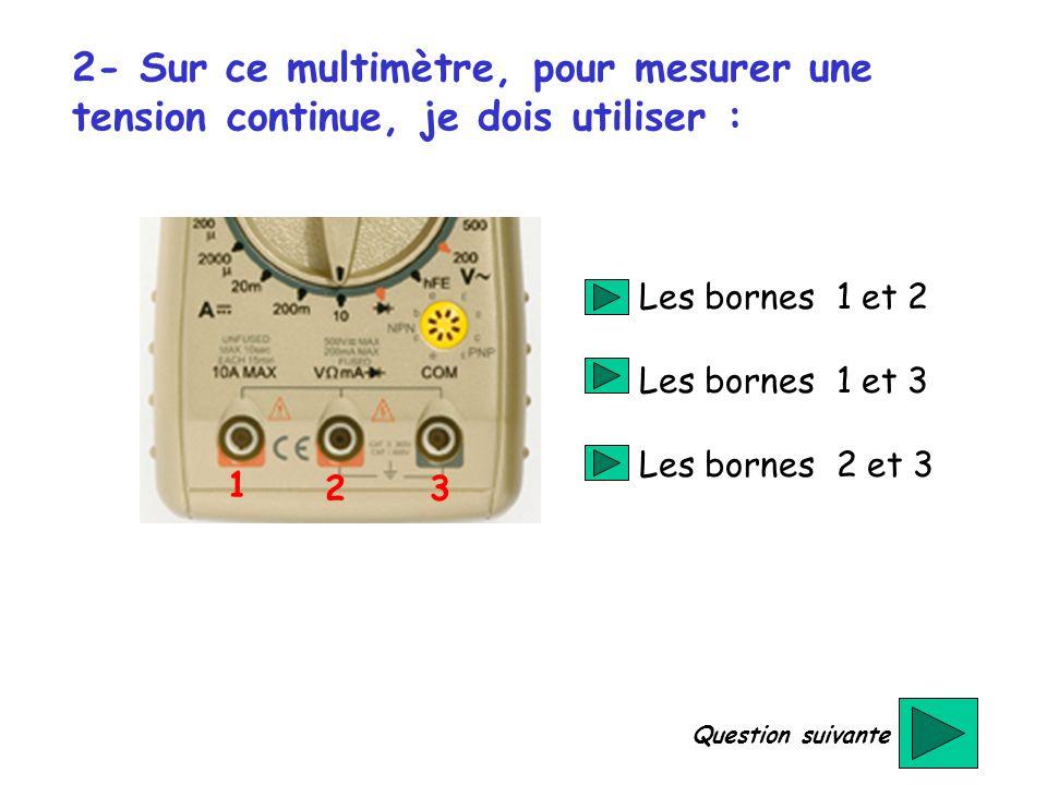 2- Sur ce multimètre, pour mesurer une tension continue, je dois utiliser :