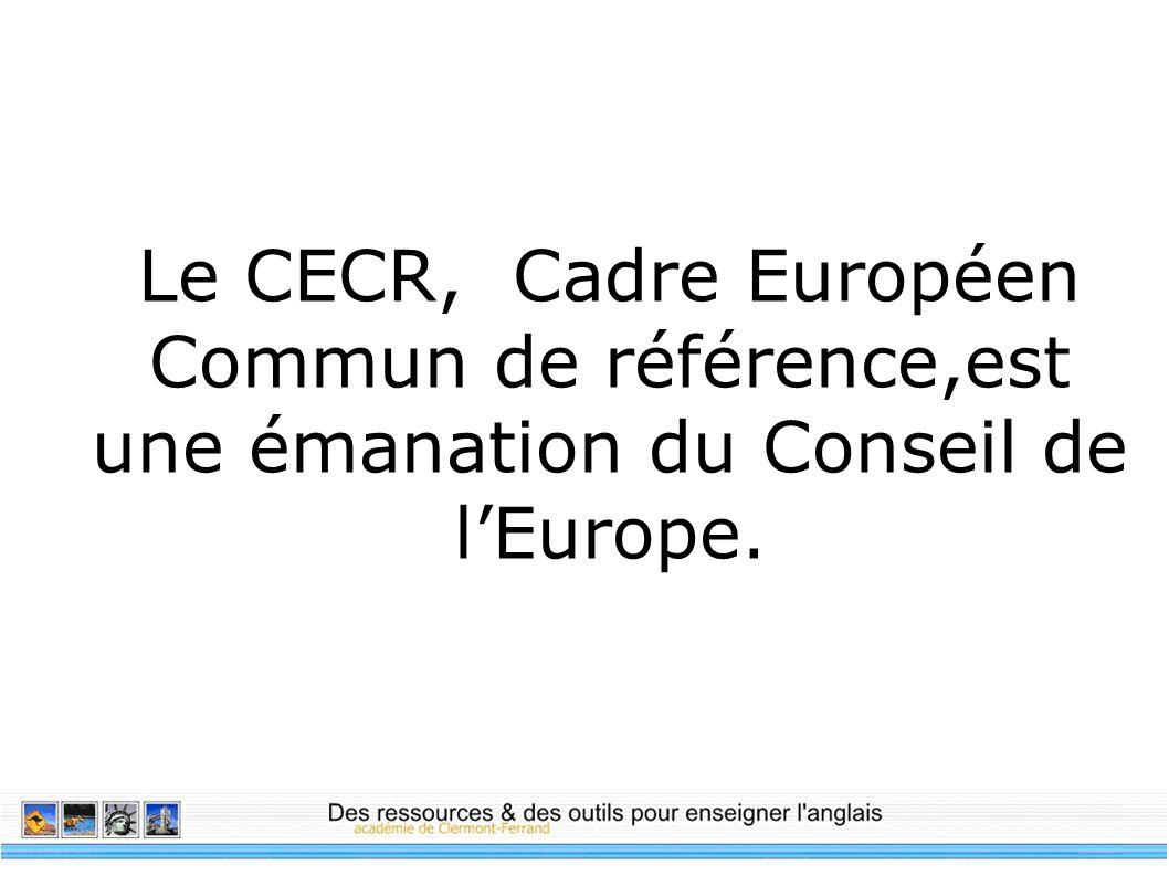 Le CECR, Cadre Européen Commun de référence,est une émanation du Conseil de l'Europe.