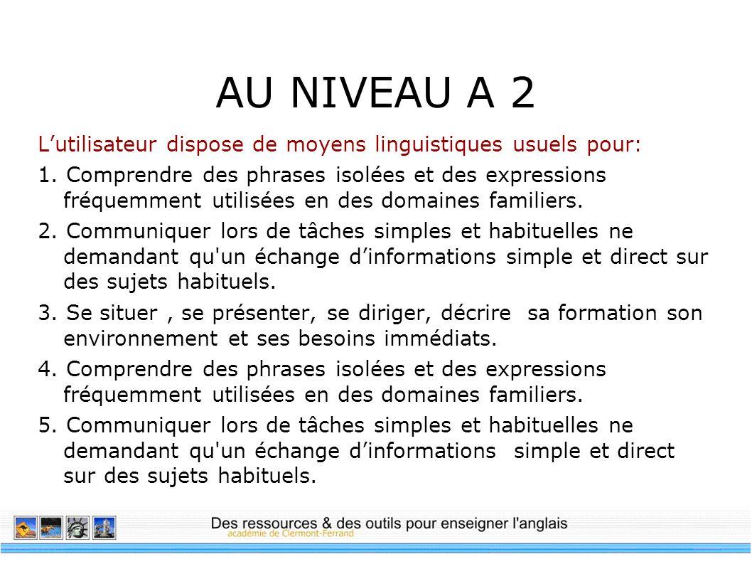 AU NIVEAU A 2 L'utilisateur dispose de moyens linguistiques usuels pour: