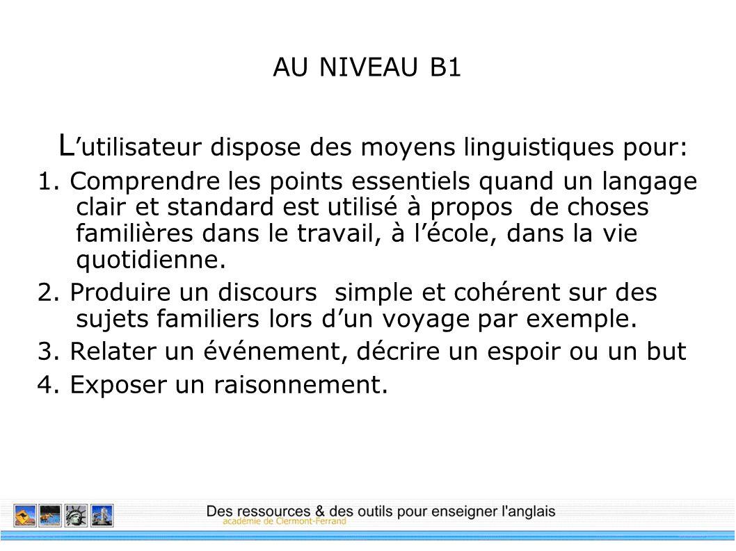 L'utilisateur dispose des moyens linguistiques pour: