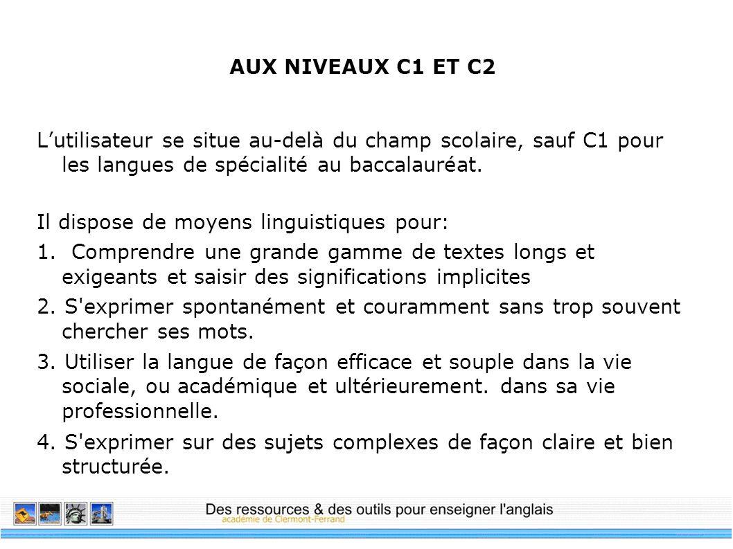 AUX NIVEAUX C1 ET C2 L'utilisateur se situe au-delà du champ scolaire, sauf C1 pour les langues de spécialité au baccalauréat.