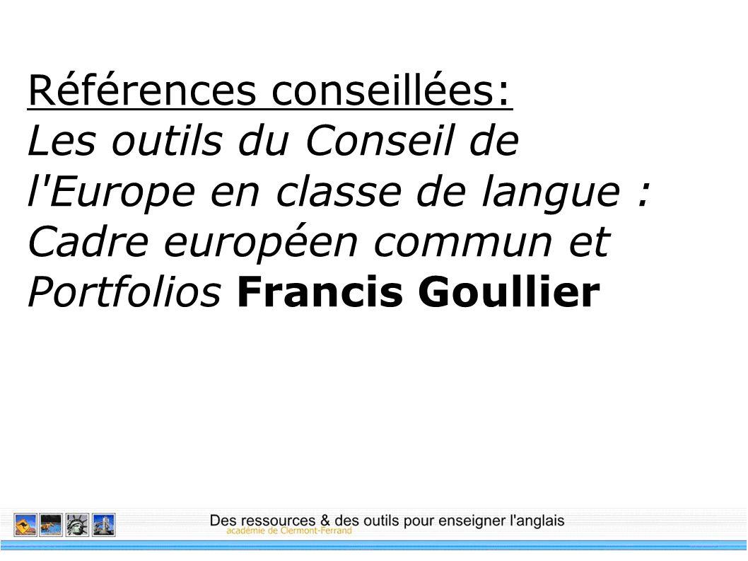 Références conseillées: Les outils du Conseil de l Europe en classe de langue : Cadre européen commun et Portfolios Francis Goullier