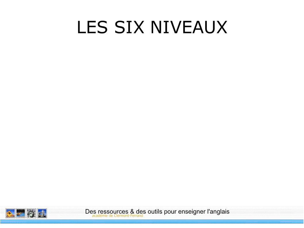 LES SIX NIVEAUX