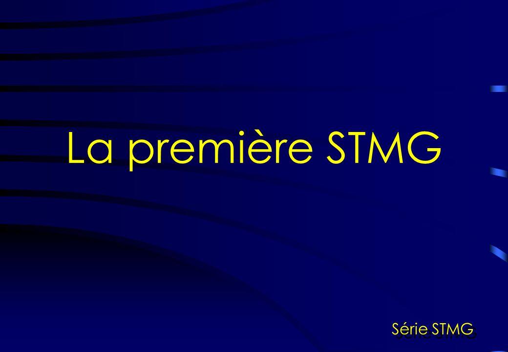 La première STMG Série STMG STMG est une section technologique