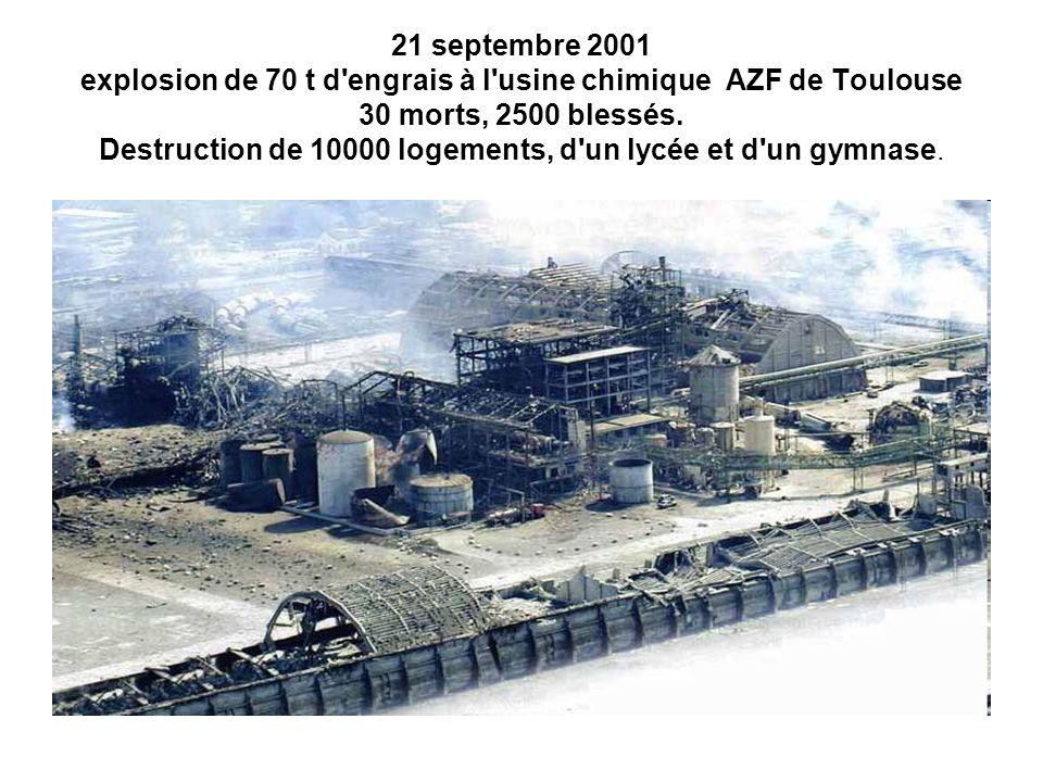 21 septembre 2001 explosion de 70 t d engrais à l usine chimique AZF de Toulouse 30 morts, 2500 blessés.
