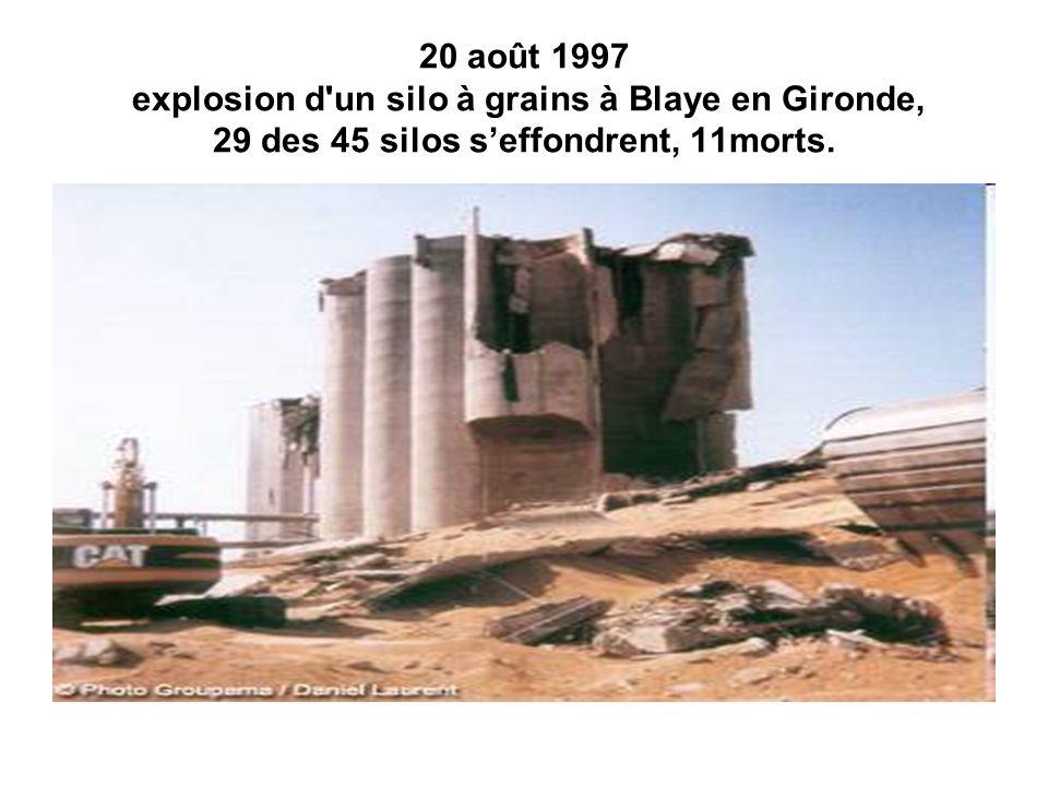 20 août 1997 explosion d un silo à grains à Blaye en Gironde, 29 des 45 silos s'effondrent, 11morts.