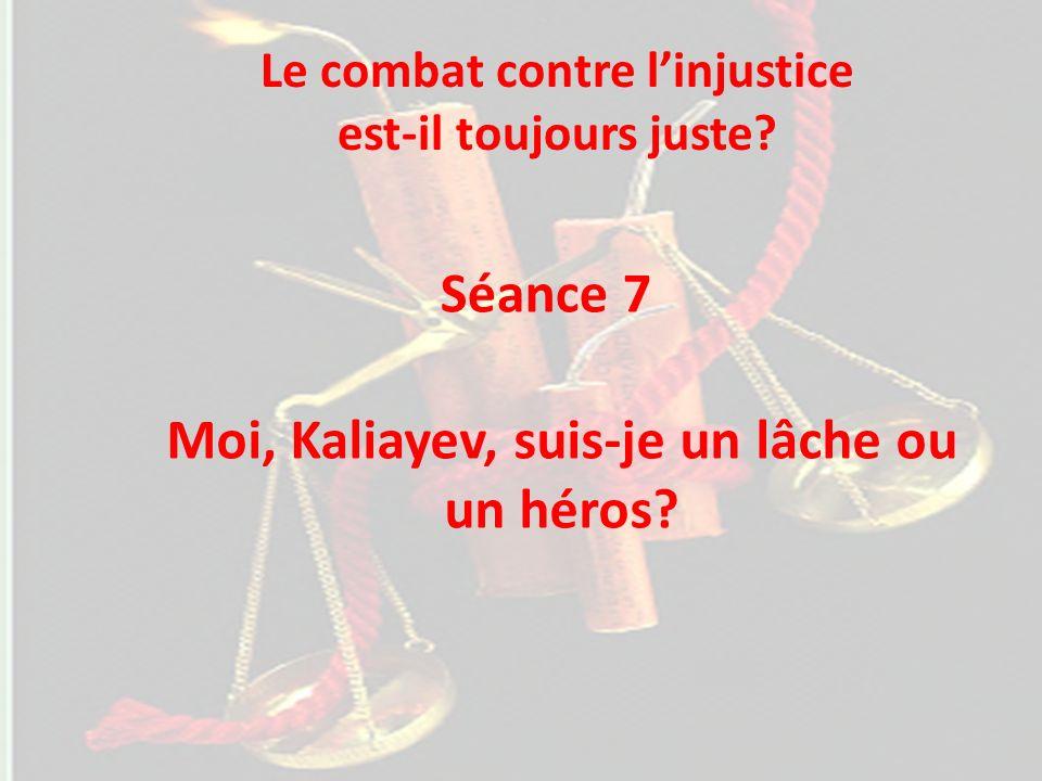Séance 7 Moi, Kaliayev, suis-je un lâche ou un héros